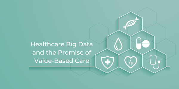 Healthcare-Big-Data-and-the-Promise-of-Value-Based-Care