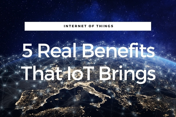 7 Real Benefits That IoT Brings