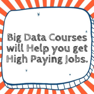 These Big Data Courses will Help you get High Paying Jobs.