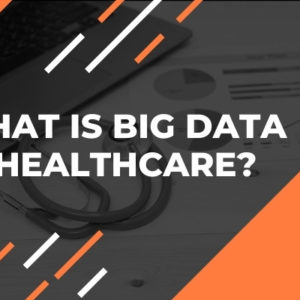 What Is Big Data in Healthcare